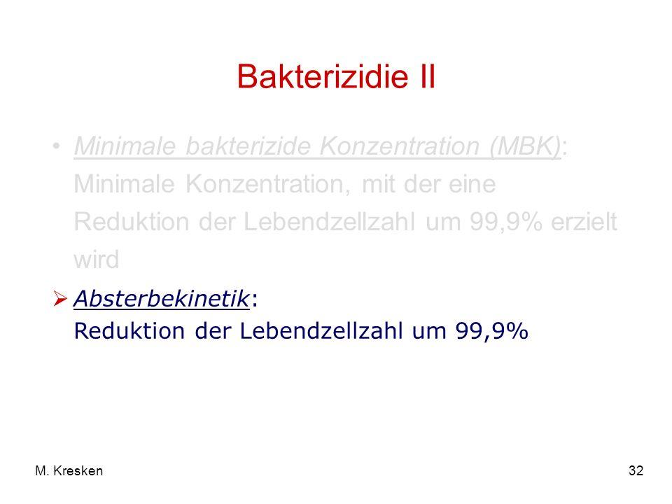 32M. Kresken Bakterizidie II Minimale bakterizide Konzentration (MBK): Minimale Konzentration, mit der eine Reduktion der Lebendzellzahl um 99,9% erzi