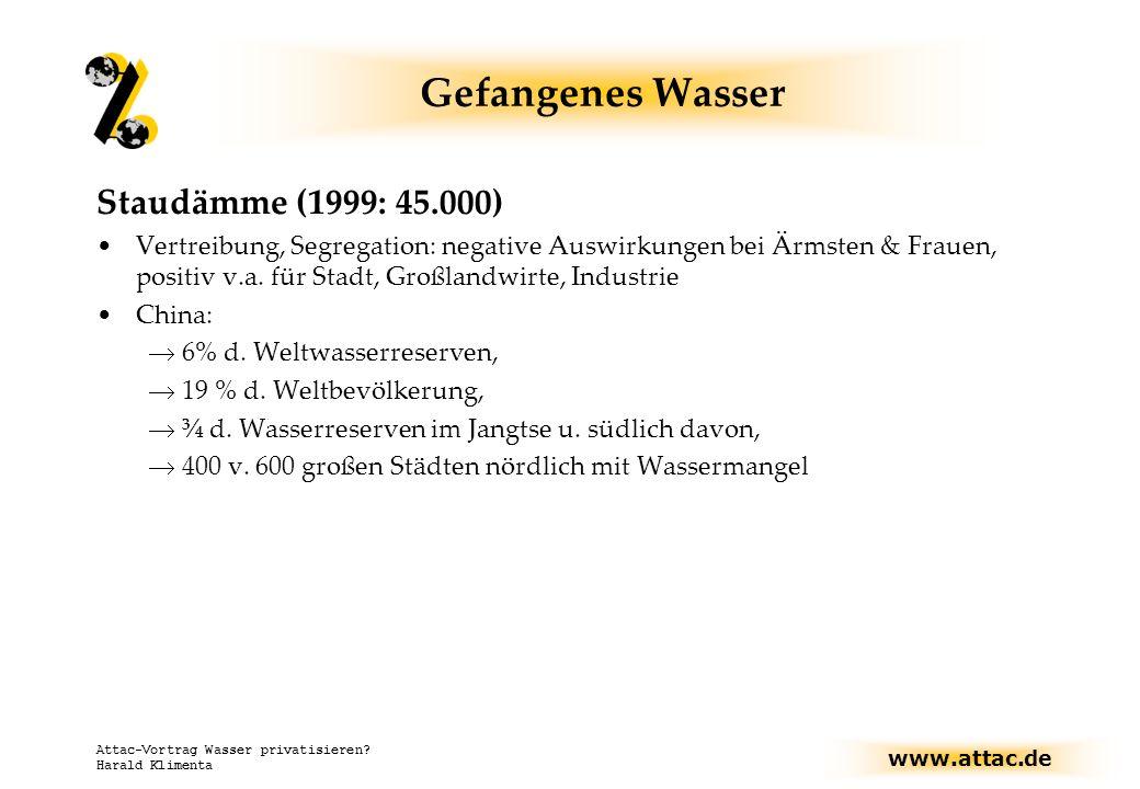 www.attac.de Attac-Vortrag Wasser privatisieren? Harald Klimenta Gefangenes Wasser Staudämme (1999: 45.000) Vertreibung, Segregation: negative Auswirk