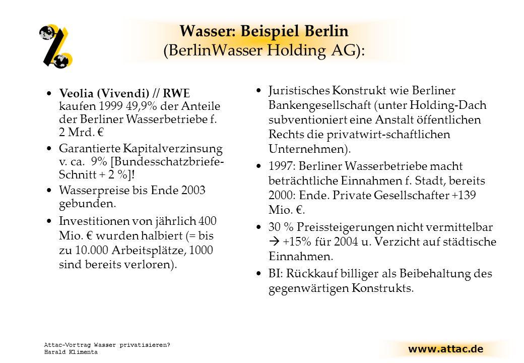 www.attac.de Attac-Vortrag Wasser privatisieren? Harald Klimenta Wasser: Beispiel Berlin (BerlinWasser Holding AG): Juristisches Konstrukt wie Berline