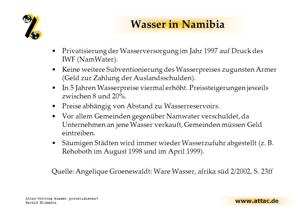 www.attac.de Attac-Vortrag Wasser privatisieren? Harald Klimenta Wasser in Namibia Privatisierung der Wasserversorgung im Jahr 1997 auf Druck des IWF