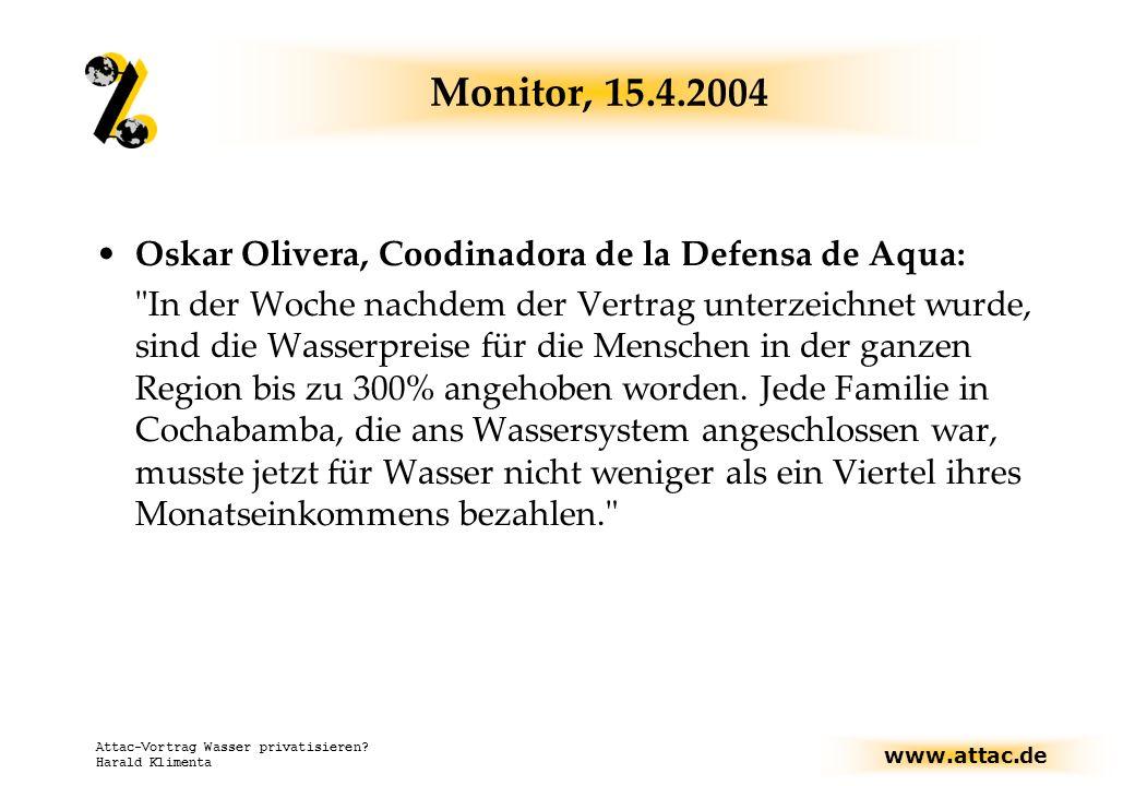 www.attac.de Attac-Vortrag Wasser privatisieren? Harald Klimenta Monitor, 15.4.2004 Oskar Olivera, Coodinadora de la Defensa de Aqua: