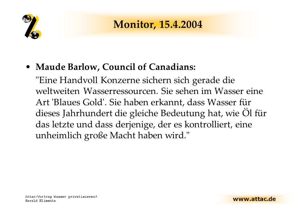 www.attac.de Attac-Vortrag Wasser privatisieren? Harald Klimenta Monitor, 15.4.2004 Maude Barlow, Council of Canadians: