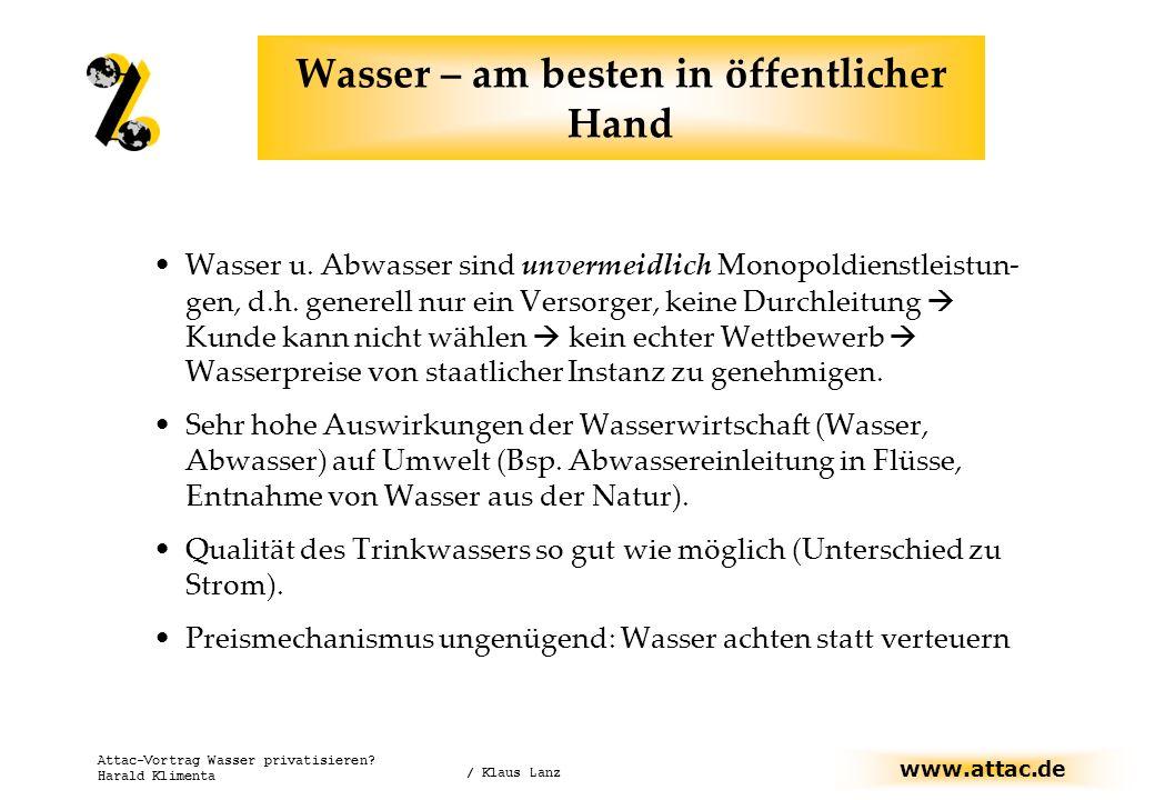 www.attac.de Attac-Vortrag Wasser privatisieren? Harald Klimenta Wasser u. Abwasser sind unvermeidlich Monopoldienstleistun- gen, d.h. generell nur ei