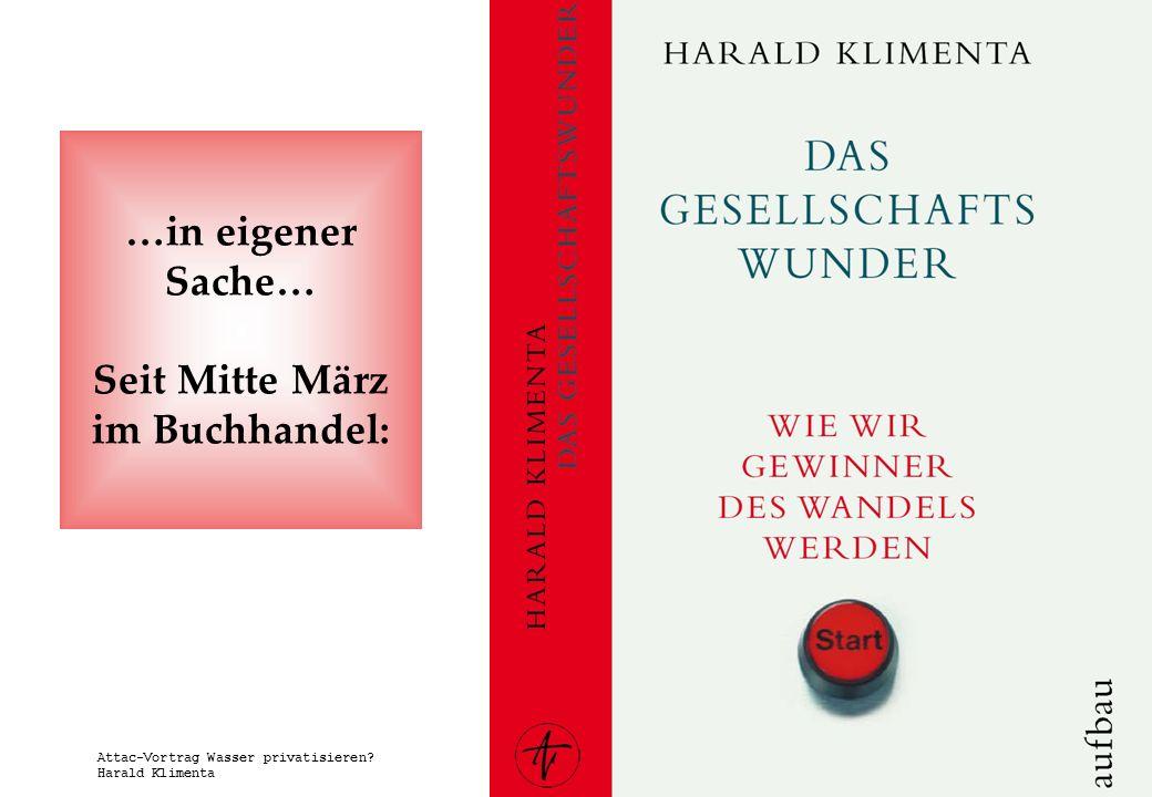 www.attac.de Attac-Vortrag Wasser privatisieren? Harald Klimenta …in eigener Sache… Seit Mitte März im Buchhandel: