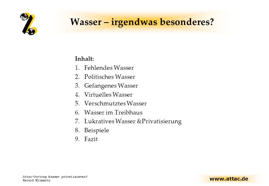 www.attac.de Attac-Vortrag Wasser privatisieren? Harald Klimenta Wasser – irgendwas besonderes? Inhalt: 1.Fehlendes Wasser 2.Politisches Wasser 3.Gefa