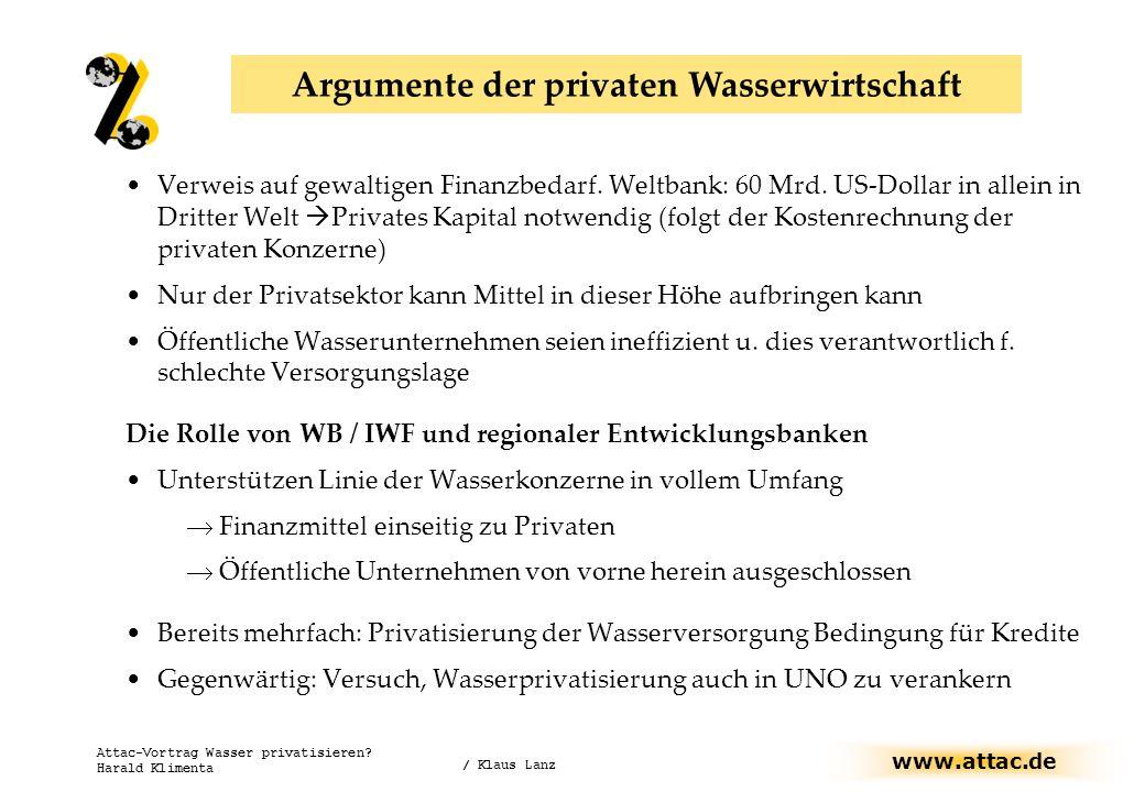 www.attac.de Attac-Vortrag Wasser privatisieren? Harald Klimenta Verweis auf gewaltigen Finanzbedarf. Weltbank: 60 Mrd. US-Dollar in allein in Dritter