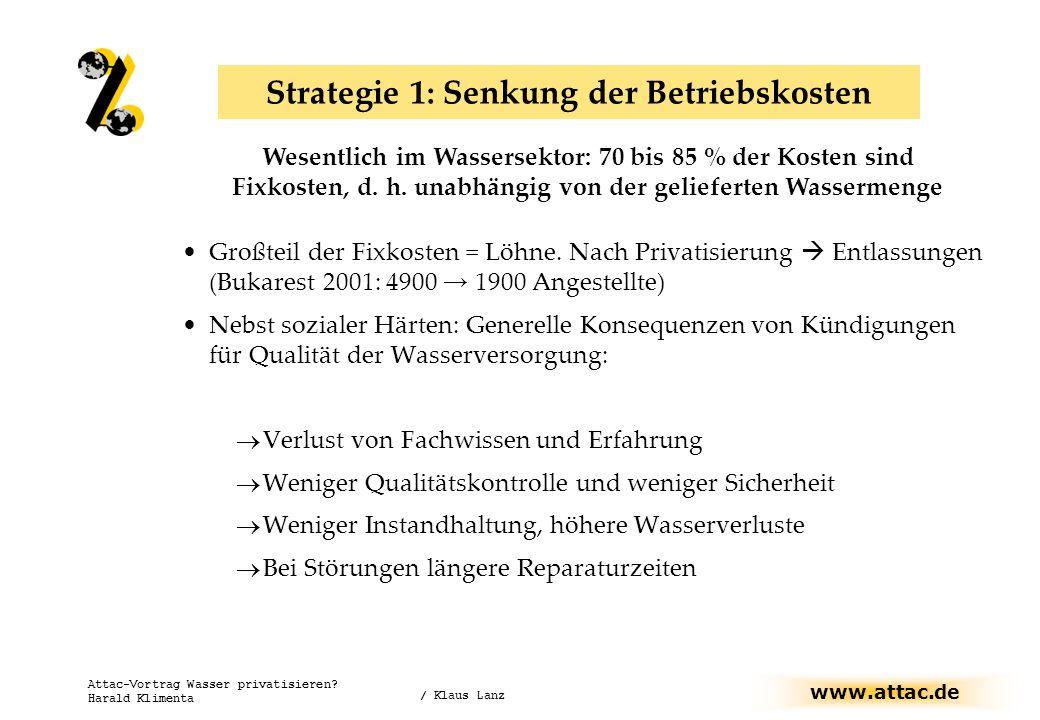 www.attac.de Attac-Vortrag Wasser privatisieren? Harald Klimenta Strategie 1: Senkung der Betriebskosten Großteil der Fixkosten = Löhne. Nach Privatis