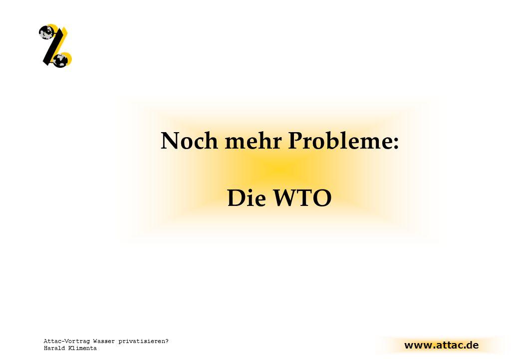 www.attac.de Attac-Vortrag Wasser privatisieren? Harald Klimenta Noch mehr Probleme: Die WTO