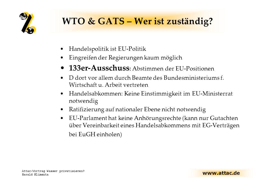 www.attac.de Attac-Vortrag Wasser privatisieren? Harald Klimenta WTO & GATS – Wer ist zuständig? Handelspolitik ist EU-Politik Eingreifen der Regierun