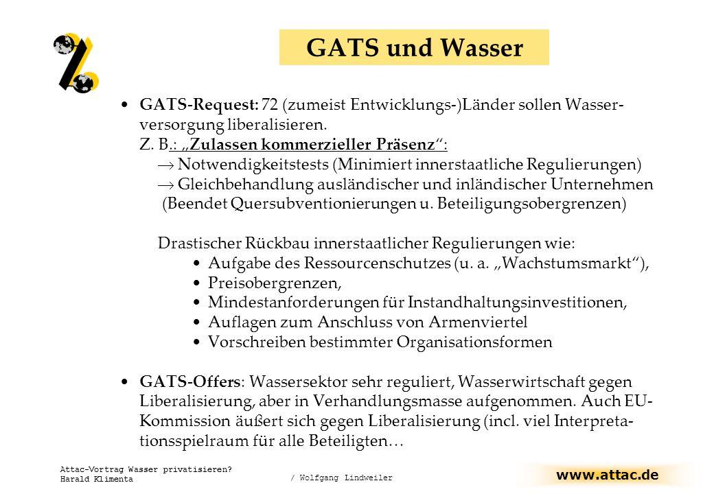 www.attac.de Attac-Vortrag Wasser privatisieren? Harald Klimenta GATS und Wasser GATS-Request: 72 (zumeist Entwicklungs-)Länder sollen Wasser- versorg
