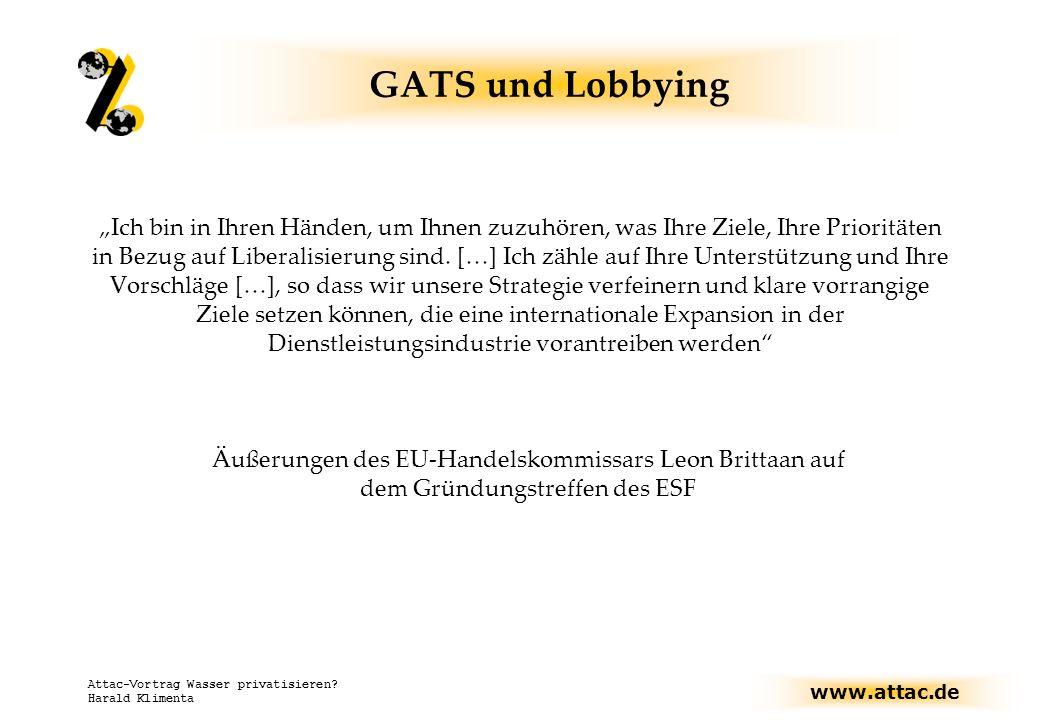 www.attac.de Attac-Vortrag Wasser privatisieren? Harald Klimenta GATS und Lobbying Ich bin in Ihren Händen, um Ihnen zuzuhören, was Ihre Ziele, Ihre P