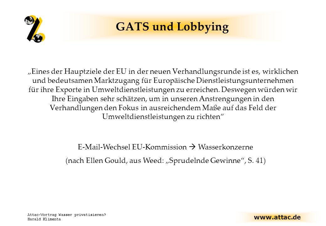 www.attac.de Attac-Vortrag Wasser privatisieren? Harald Klimenta GATS und Lobbying Eines der Hauptziele der EU in der neuen Verhandlungsrunde ist es,