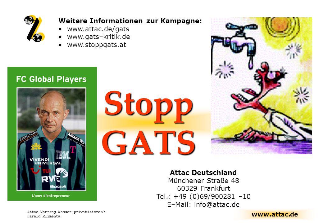 www.attac.de Attac-Vortrag Wasser privatisieren? Harald Klimenta Stopp GATS Weitere Informationen zur Kampagne: www.attac.de/gats www.gats–kritik.de w
