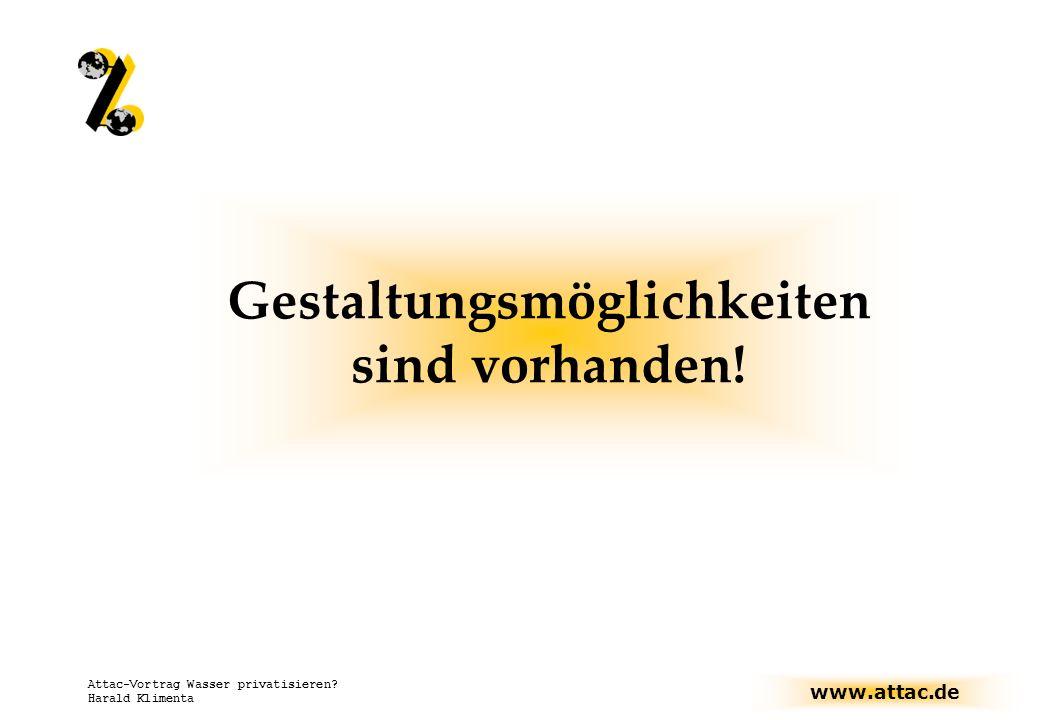 www.attac.de Attac-Vortrag Wasser privatisieren? Harald Klimenta Gestaltungsmöglichkeiten sind vorhanden!