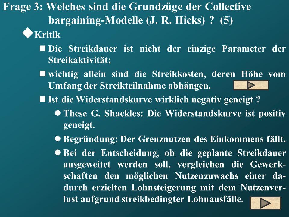 Frage 3: Welches sind die Grundzüge der Collective bargaining-Modelle (J. R. Hicks) ? (5) Kritik Die Streikdauer ist nicht der einzige Parameter der S