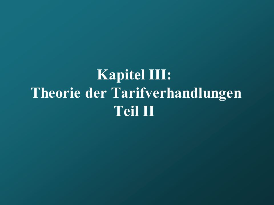 Kapitel III: Theorie der Tarifverhandlungen Teil II