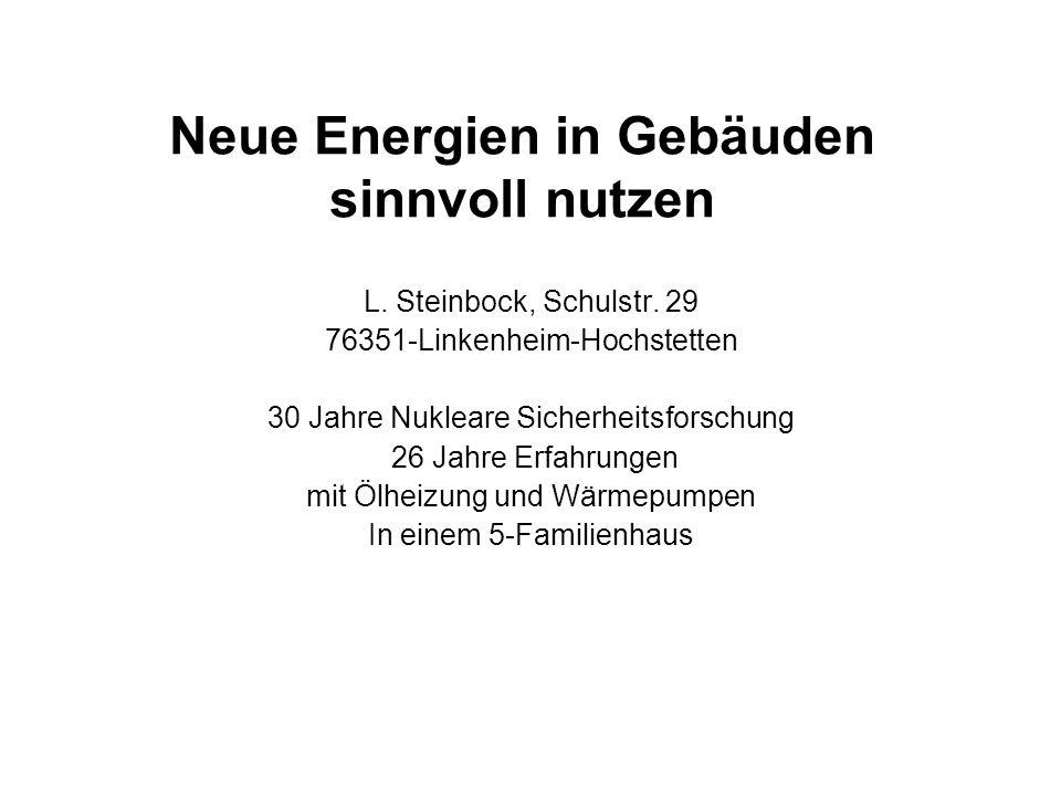 Neue Energien in Gebäuden sinnvoll nutzen L. Steinbock, Schulstr. 29 76351-Linkenheim-Hochstetten 30 Jahre Nukleare Sicherheitsforschung 26 Jahre Erfa