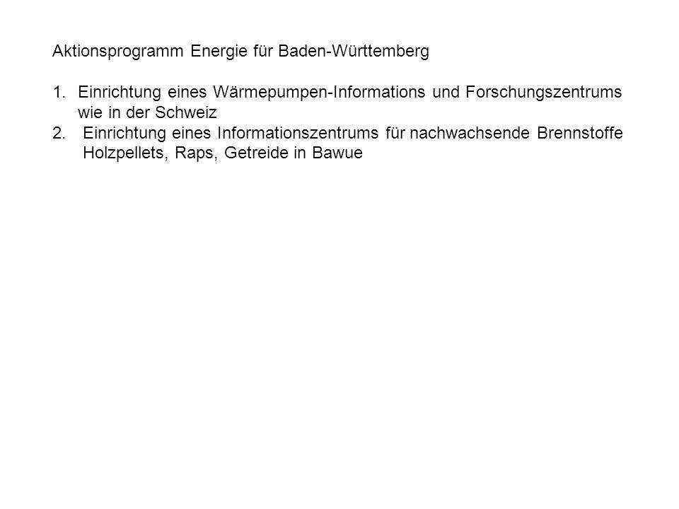 Aktionsprogramm Energie für Baden-Württemberg 1.Einrichtung eines Wärmepumpen-Informations und Forschungszentrums wie in der Schweiz 2. Einrichtung ei