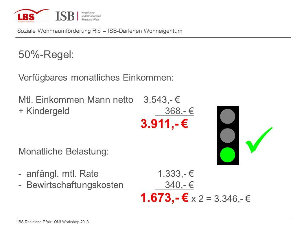 LBS Rheinland-Pfalz, ÖMi-Workshop 2013 Soziale Wohnraumförderung Rlp – ISB-Darlehen Wohneigentum 50%-Regel: Verfügbares monatliches Einkommen: Mtl. Ei