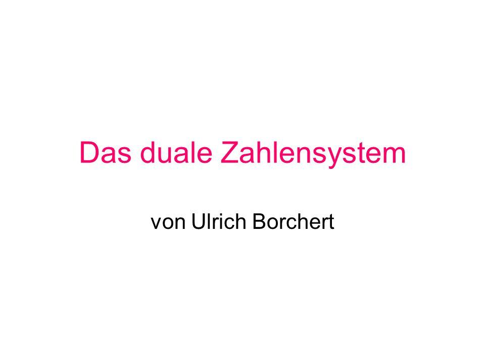 Das duale Zahlensystem von Ulrich Borchert