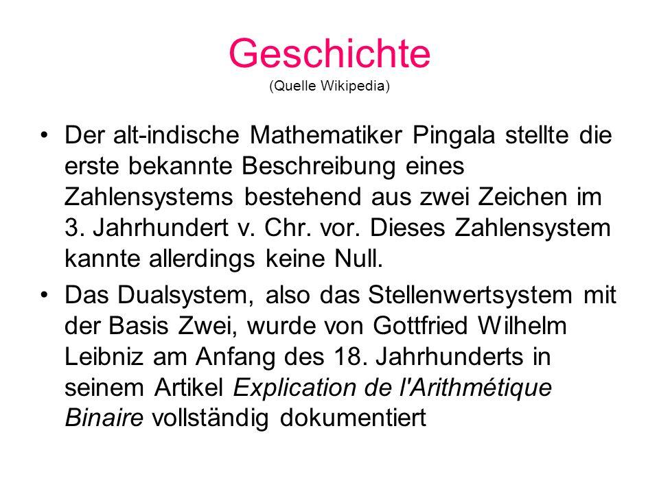 Geschichte (Quelle Wikipedia) Der alt-indische Mathematiker Pingala stellte die erste bekannte Beschreibung eines Zahlensystems bestehend aus zwei Zei
