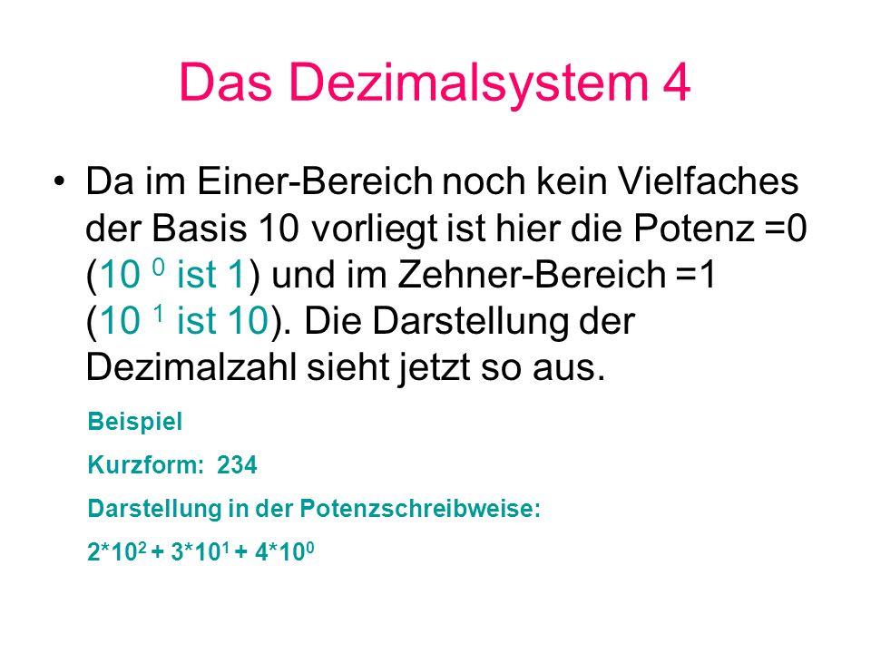 Das Dezimalsystem 4 Da im Einer-Bereich noch kein Vielfaches der Basis 10 vorliegt ist hier die Potenz =0 (10 0 ist 1) und im Zehner-Bereich =1 (10 1
