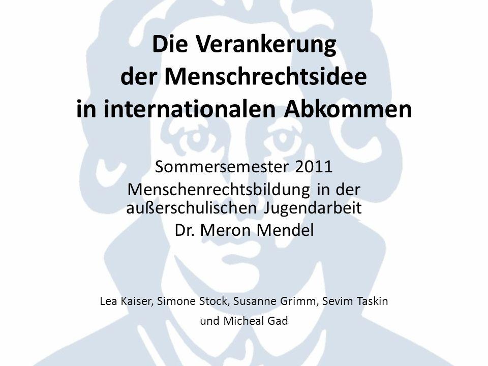 Die Verankerung der Menschrechtsidee in internationalen Abkommen Sommersemester 2011 Menschenrechtsbildung in der außerschulischen Jugendarbeit Dr. Me