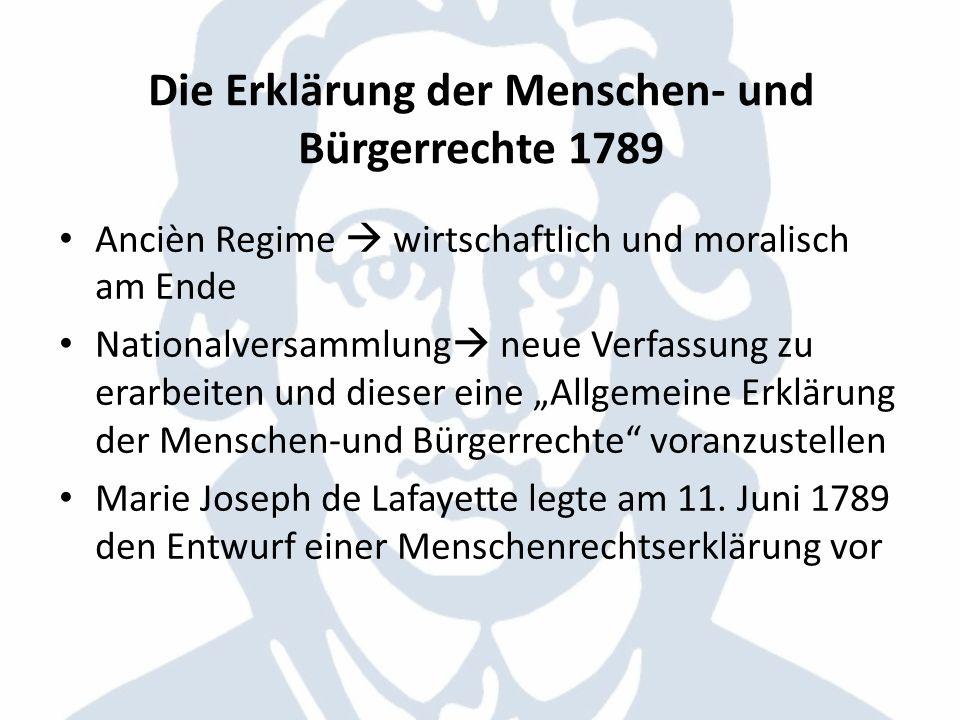 Die Erklärung der Menschen- und Bürgerrechte 1789 Ancièn Regime wirtschaftlich und moralisch am Ende Nationalversammlung neue Verfassung zu erarbeiten