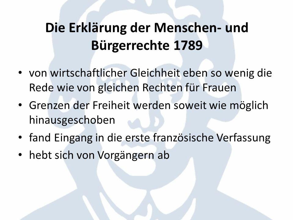 Die Erklärung der Menschen- und Bürgerrechte 1789 von wirtschaftlicher Gleichheit eben so wenig die Rede wie von gleichen Rechten für Frauen Grenzen d