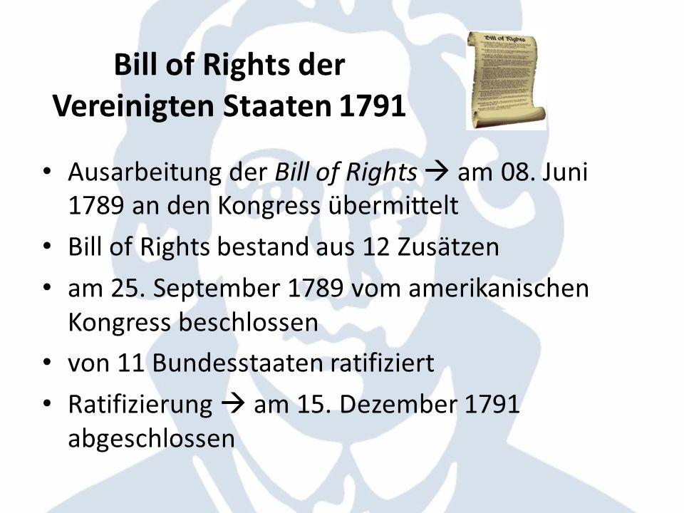 Bill of Rights der Vereinigten Staaten 1791 Ausarbeitung der Bill of Rights am 08. Juni 1789 an den Kongress übermittelt Bill of Rights bestand aus 12