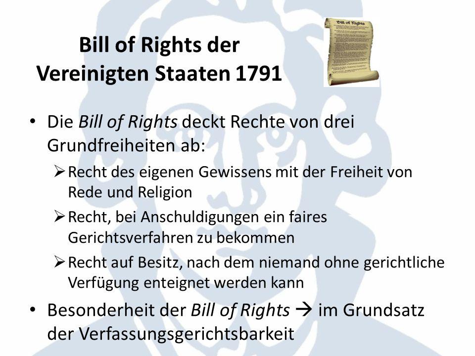 Bill of Rights der Vereinigten Staaten 1791 Die Bill of Rights deckt Rechte von drei Grundfreiheiten ab: Recht des eigenen Gewissens mit der Freiheit