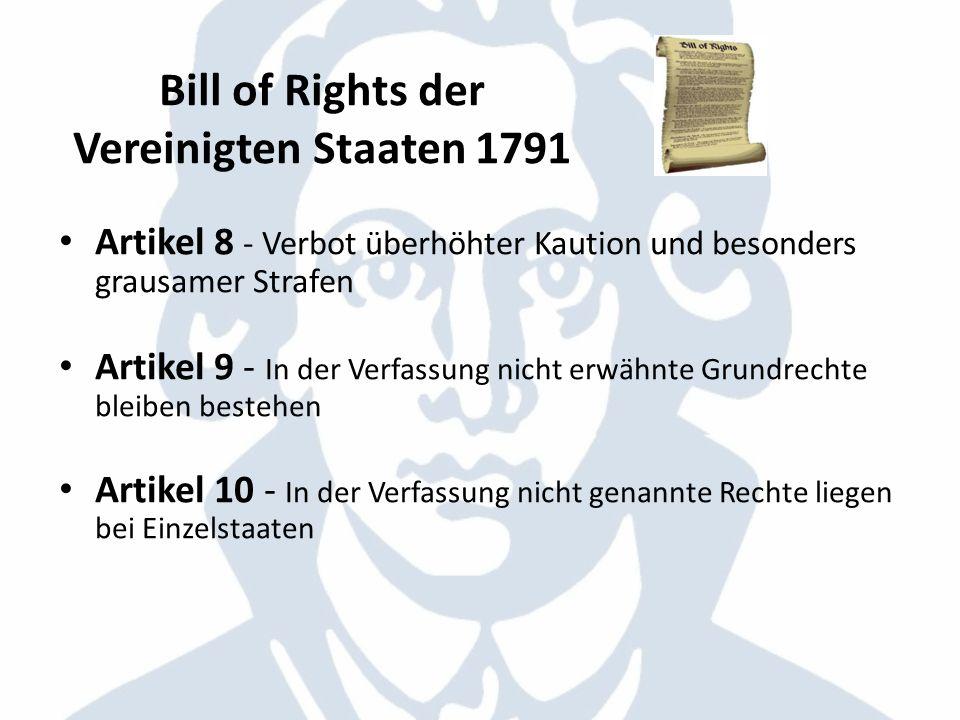 Bill of Rights der Vereinigten Staaten 1791 Artikel 8 - Verbot überhöhter Kaution und besonders grausamer Strafen Artikel 9 - In der Verfassung nicht
