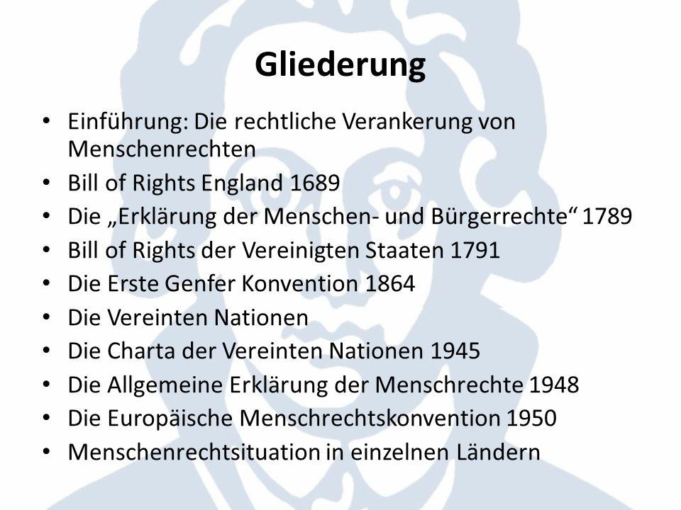 Gliederung Einführung: Die rechtliche Verankerung von Menschenrechten Bill of Rights England 1689 Die Erklärung der Menschen- und Bürgerrechte 1789 Bi