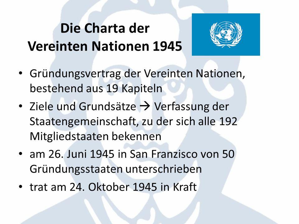 Die Charta der Vereinten Nationen 1945 Gründungsvertrag der Vereinten Nationen, bestehend aus 19 Kapiteln Ziele und Grundsätze Verfassung der Staateng