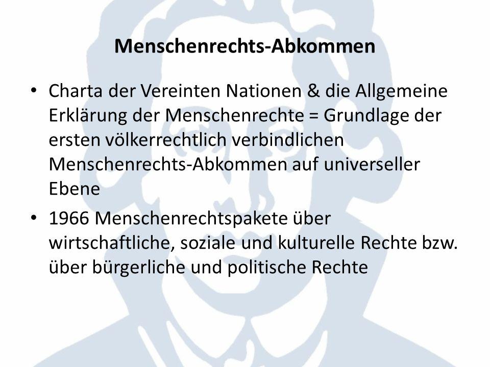 Menschenrechts-Abkommen Charta der Vereinten Nationen & die Allgemeine Erklärung der Menschenrechte = Grundlage der ersten völkerrechtlich verbindlich