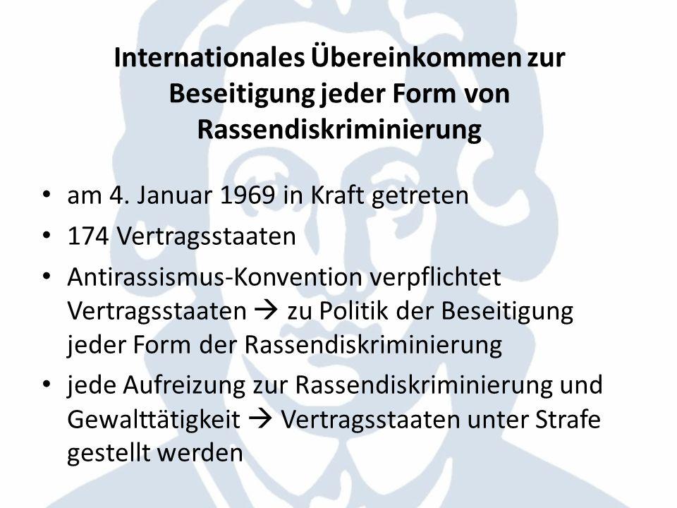 Internationales Übereinkommen zur Beseitigung jeder Form von Rassendiskriminierung am 4. Januar 1969 in Kraft getreten 174 Vertragsstaaten Antirassism