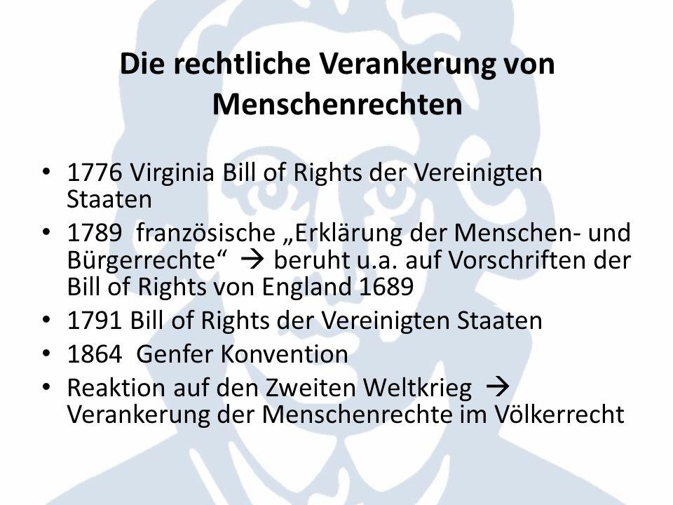 Die rechtliche Verankerung von Menschenrechten 1945 Charta der Vereinten Nationen 1948 Allgemeine Erklärung der Menschenrechte 1966/1967 VN-Zivilpakt & VN-Sozialpakt AEMR + VN-Pakte = Art Internationale Menschenrechtscharta Grundlage sämtlicher universeller Menschenrechtsnormierungen