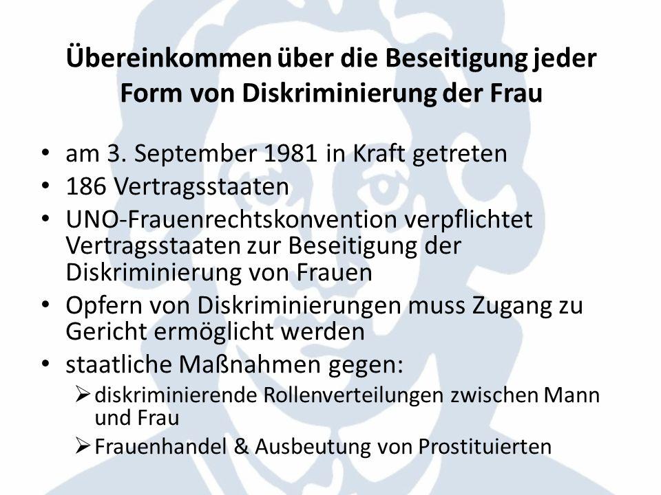 Übereinkommen über die Beseitigung jeder Form von Diskriminierung der Frau am 3. September 1981 in Kraft getreten 186 Vertragsstaaten UNO-Frauenrechts