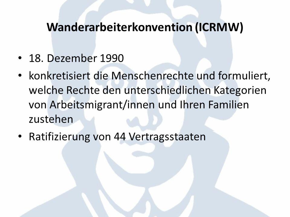 Wanderarbeiterkonvention (ICRMW) 18. Dezember 1990 konkretisiert die Menschenrechte und formuliert, welche Rechte den unterschiedlichen Kategorien von