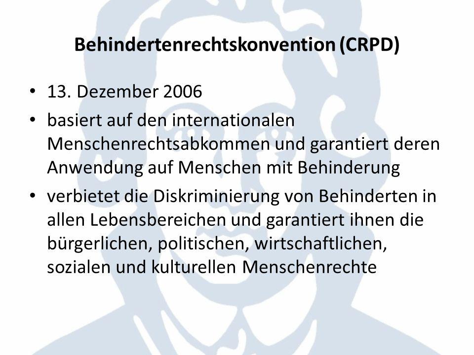 Behindertenrechtskonvention (CRPD) 13. Dezember 2006 basiert auf den internationalen Menschenrechtsabkommen und garantiert deren Anwendung auf Mensche