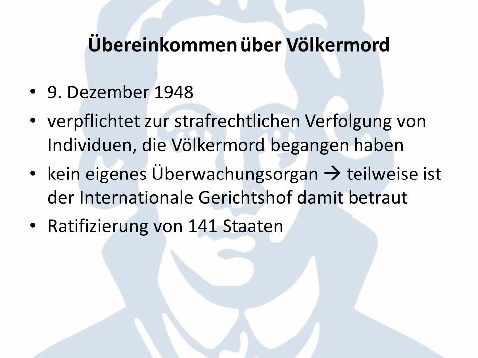 Übereinkommen über Völkermord 9. Dezember 1948 verpflichtet zur strafrechtlichen Verfolgung von Individuen, die Völkermord begangen haben kein eigenes