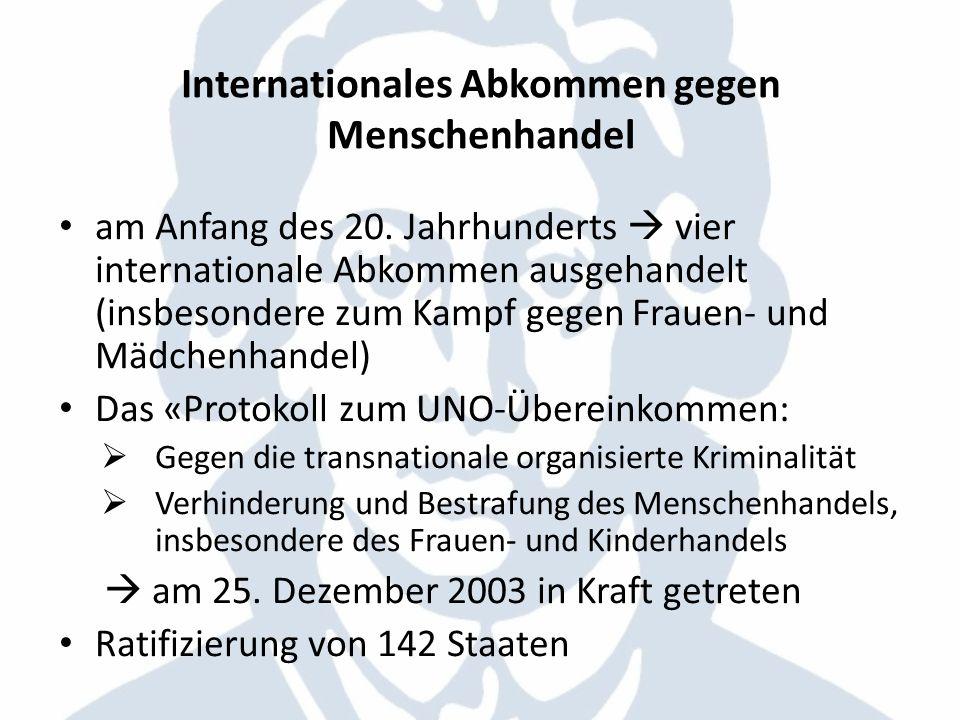Internationales Abkommen gegen Menschenhandel am Anfang des 20. Jahrhunderts vier internationale Abkommen ausgehandelt (insbesondere zum Kampf gegen F