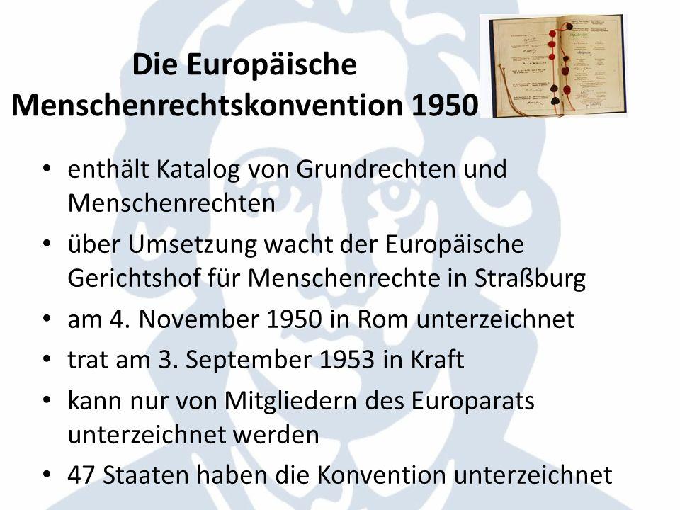 Die Europäische Menschenrechtskonvention 1950 enthält Katalog von Grundrechten und Menschenrechten über Umsetzung wacht der Europäische Gerichtshof fü