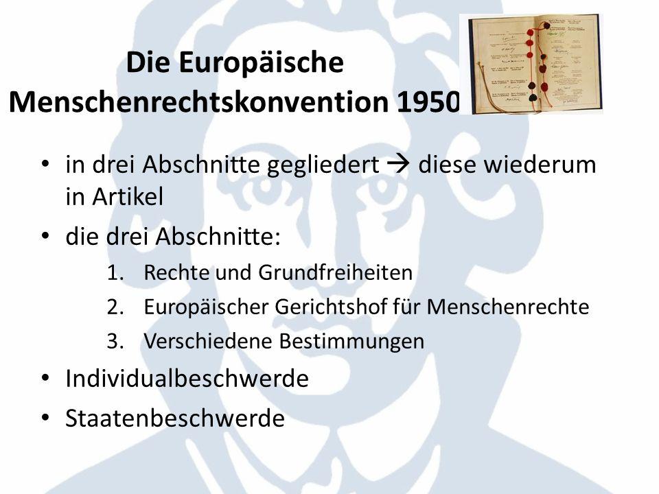 Die Europäische Menschenrechtskonvention 1950 in drei Abschnitte gegliedert diese wiederum in Artikel die drei Abschnitte: 1.Rechte und Grundfreiheite