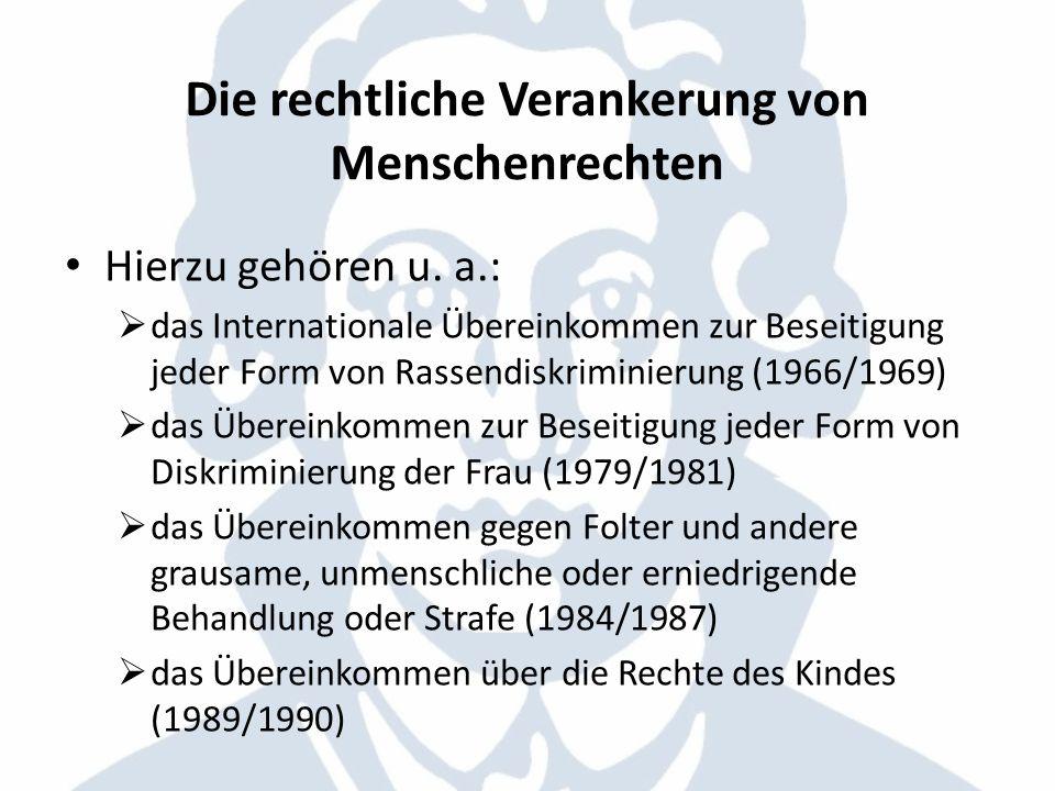 Die rechtliche Verankerung von Menschenrechten das Internationale Übereinkommen zum Schutz der Rechte aller Wanderarbeitnehmer und ihrer Familien (1990/2003) Konvention über die Rechte von Menschen mit Behinderung (2006/2008) regionale Menschrechtsschutz in Europa am stärksten ausgeprägt Europäische Menschenrechtskonvention (EMRK)