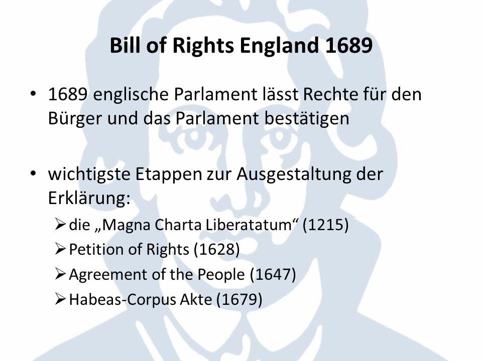 Bill of Rights England 1689 1689 englische Parlament lässt Rechte für den Bürger und das Parlament bestätigen wichtigste Etappen zur Ausgestaltung der