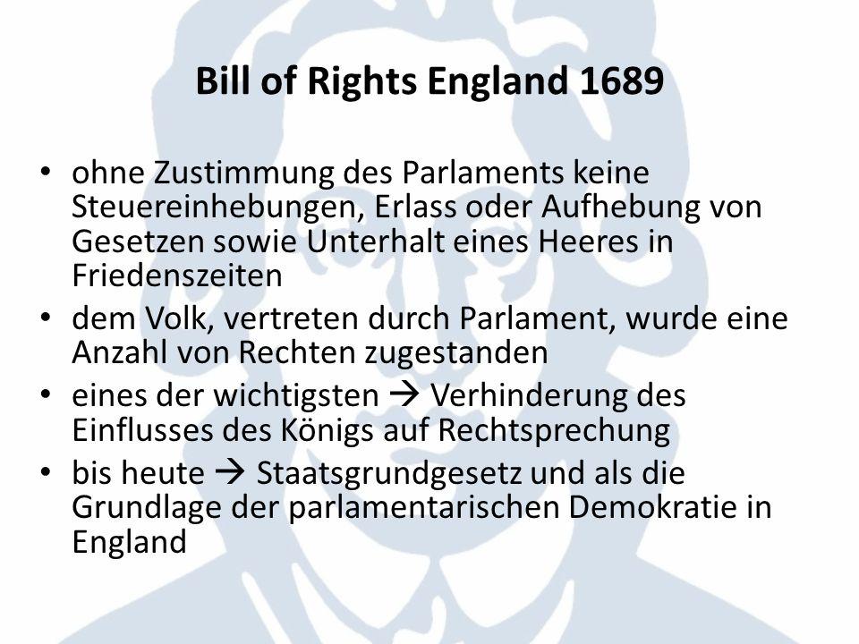 Bill of Rights England 1689 ohne Zustimmung des Parlaments keine Steuereinhebungen, Erlass oder Aufhebung von Gesetzen sowie Unterhalt eines Heeres in