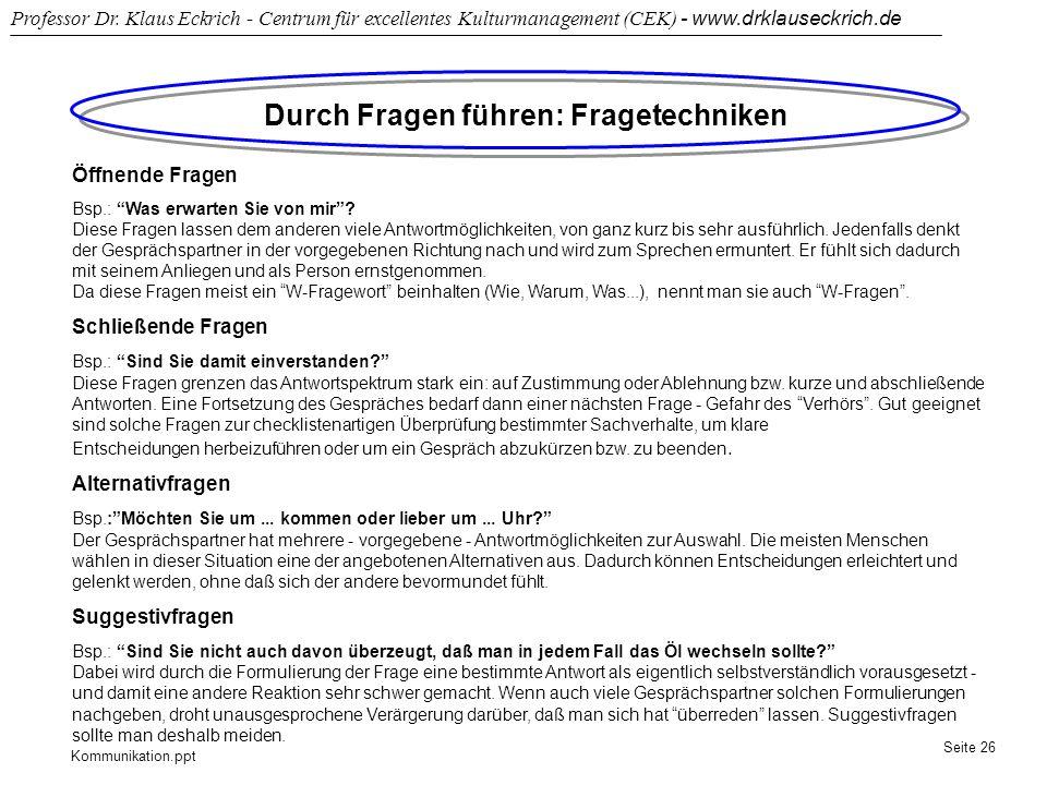 Kommunikation.ppt Professor Dr. Klaus Eckrich - Centrum für excellentes Kulturmanagement (CEK) - www.drklauseckrich.de Seite 26 Durch Fragen führen: F