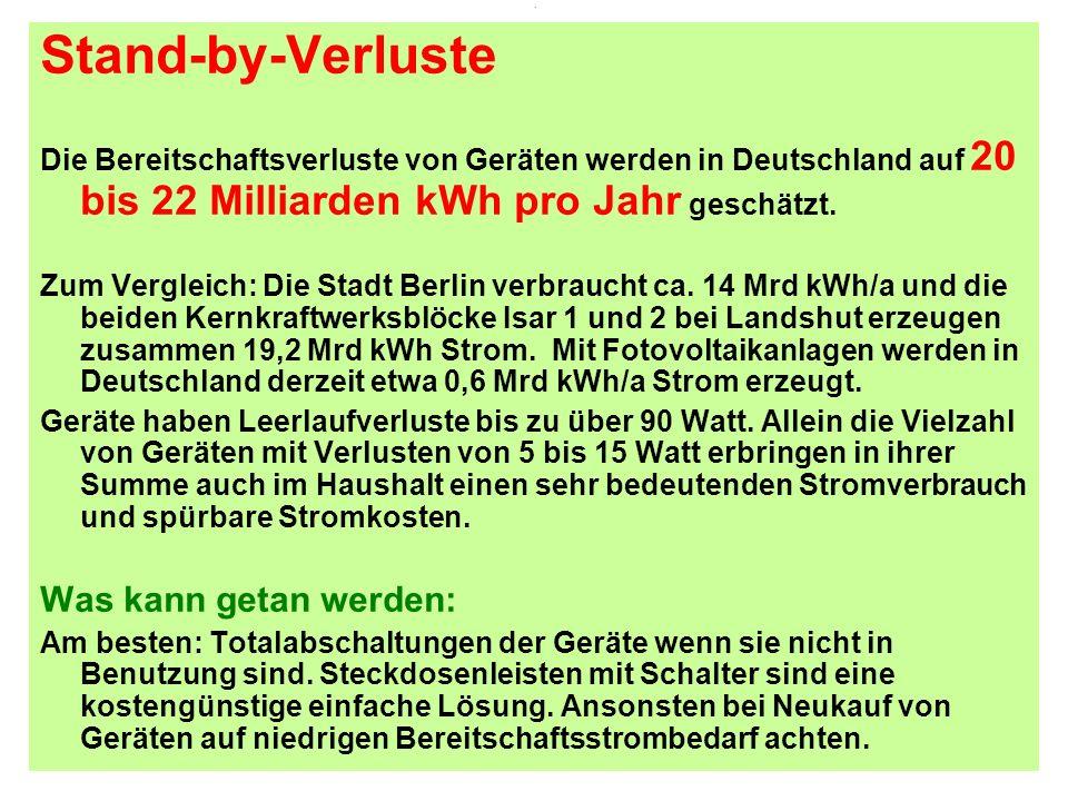 . Stand-by-Verluste Die Bereitschaftsverluste von Geräten werden in Deutschland auf 20 bis 22 Milliarden kWh pro Jahr geschätzt. Zum Vergleich: Die St
