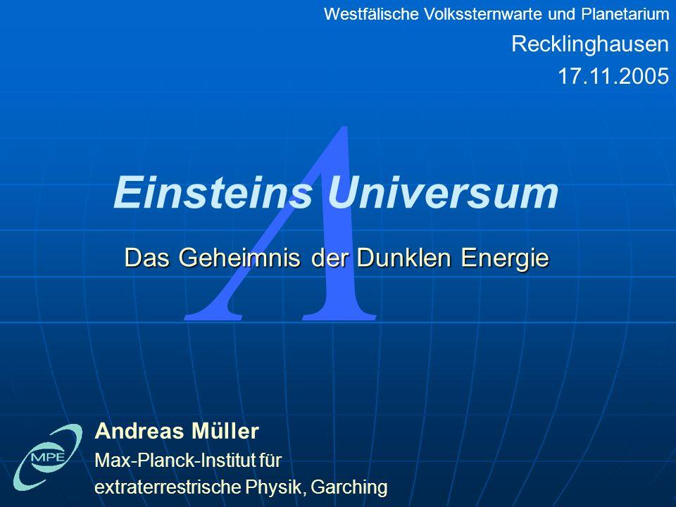 Einsteins Universum Das Geheimnis der Dunklen Energie Andreas Müller Max-Planck-Institut für extraterrestrische Physik, Garching Westfälische Volksste